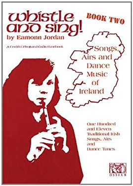 Whistle and Sing! - Book Two: Songs, Airs and Dance Music of Ireland 9781900428057