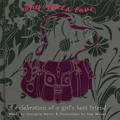 Why Girls Love Bags: A Celebration of a Girls Best Friend 9781907563003