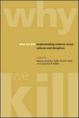 Why We Kill: Understanding Violence Across Cultures and Disciplines 9781904750420