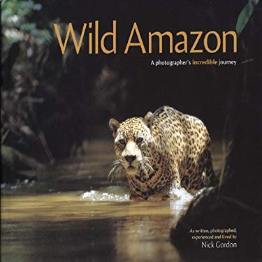 Wild Amazon: A Photographer's Incredible Journey 9781901268300