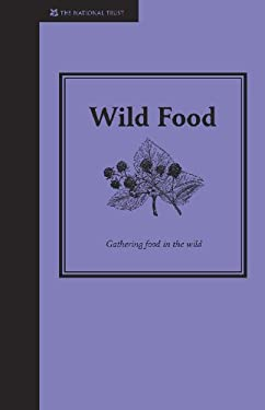Wild Food: A Guide to Gathering Food in the Wild 9781905400591