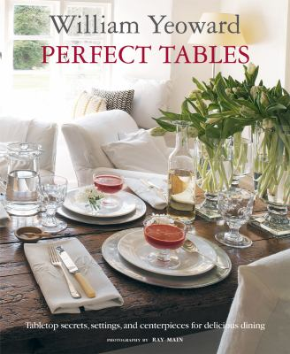 William Yeoward Perfect Tables: Tabletop Secrets, Settings, and Centerpieces for Delicious Dining 9781908170132