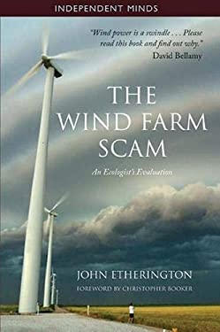 The Wind Farm Scam: An Ecologist's Evaluation 9781905299836