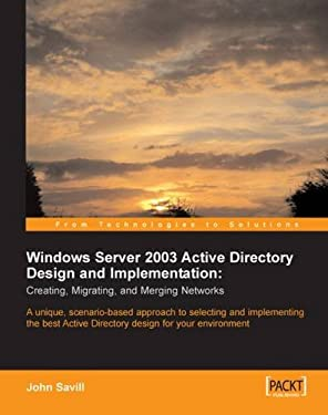 Windows Server 2003 Active Directory Design and Implementation: Creating, Migrating, and Merging Networks 9781904811084