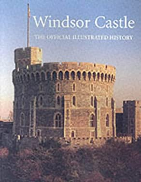Windsor Castle: The Official Illustrated History 9781902163215