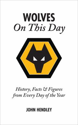 Wolves on This Day: History, Facts & Figures from Every Day of the Year 9781905411122