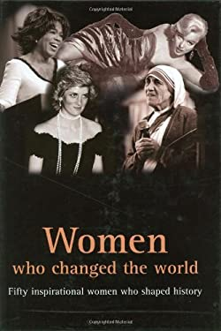 Women Who Changed the World: Fifty Inspirational Women Who Shaped History 9781905204045