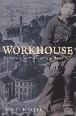 Workhouse: The People, the Places, the Life Behind Doors 9781905615285