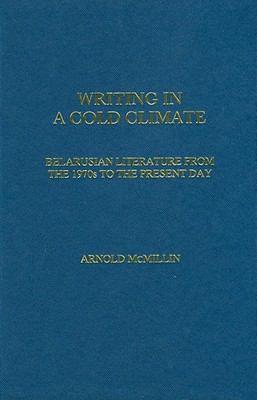 Writing in a Cold Climate: Belarusian Literature from the 1970s to the Present Day 9781906540685