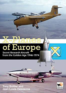 X-Planes of Europe: Secret Research Aircraft from the Golden Age 1947-1974