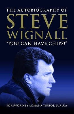 You Can Have Chips: The Autobiography of Steve Wignall 9781904444961
