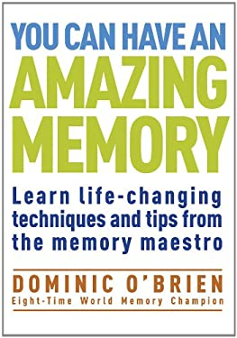 You Can Have an Amazing Memory: Learn Life-Changing Techniques and Tips from the Memory Maestro 9781907486456