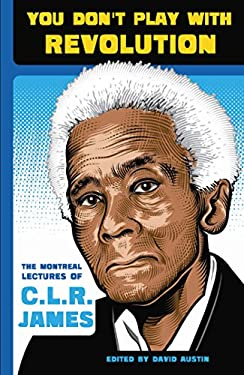 You Don't Play with Revolution: The Montreal Lectures of C.L.R. James 9781904859932