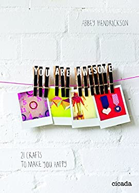 You Are Awesome: 21 Crafts to Make You Happy 9781908714008