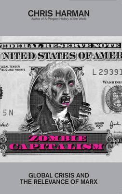 Zombie Capitalism: Global Crisis and the Relevance of Marx