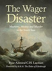 The Wager Disaster: Mayhem, Mutiny and Murder in the South Seas 22465064