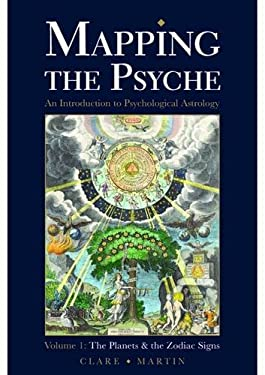 Mapping the Psyche: The Planets and the Zodiac Signs Volume 1