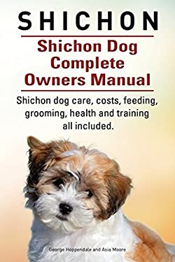 Shichon. Shichon Dog Complete Owners Manual. Shichon dog care, costs, feeding, grooming, health and training all included.