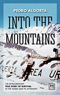 Into the Mountains: The Extraordinary True Story of Survival in the Andes and Its Aftermath