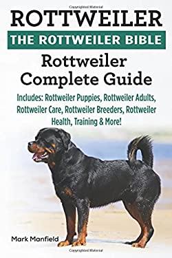 Rottweiler: The Rottweiler Bible: Rottweiler Complete Guide Includes: Rottweiler Puppies, Rottweiler Adults, Rottweiler Care, Rottweiler Breeders, Rot