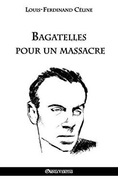 Bagatelles Pour Un Massacre (French Edition)