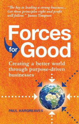 Forces for Good: Creating a better world through purpose-driven businesses