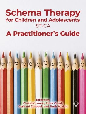 Schema Therapy with Children and Adolescents: A Practitioner's Guide