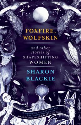 Foxfire, Wolfskin and other stories of shapeshifting women