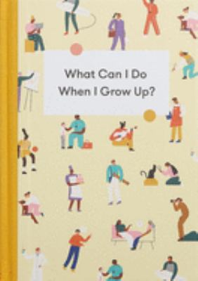 What Can I Do When I Grow Up?: A young person's guide to careers, money  and the future
