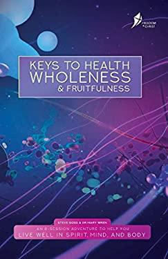 Keys To Health, Wholeness, & Fruitfulness: American English Edition