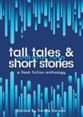 Tall Tales & Short Stories: A Flash Fiction Anthology (Escaped Ink Fiction)