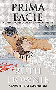 Prima Facie: A Crime Novella of the Roman Empire (Gaius Petreius Ruso series)