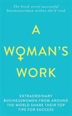 A Woman's Work: The book every successful businesswoman wishes she'd read