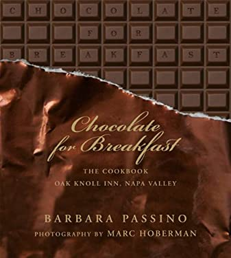 Chocolate for Breakfast: Entertaining Menus to Start the Day with a Celebration from Napa Valley's Oak Knoll Inn 9781919939551