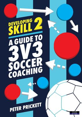 Developing Skill 2: A Guide to 3v3 Soccer Coaching