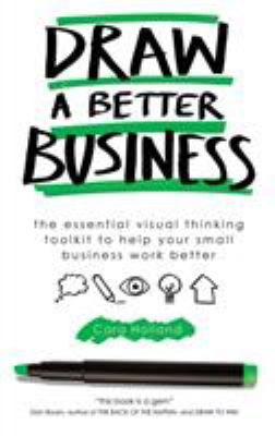 Draw a Better Business: The essential visual thinking toolkit to help your small business work better