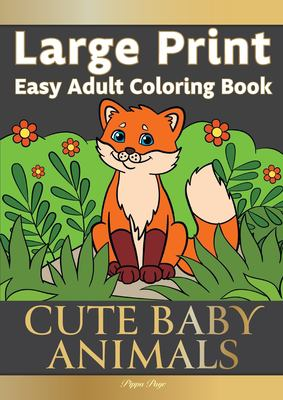 Large Print Easy Adult Coloring Book: CUTE BABY ANIMALS: Simple, Relaxing, Adorable Animal Scenes. The Perfect Coloring Companion For Seniors, Beginne