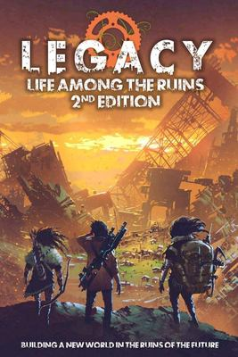 Legacy Life Among The Ruins 2nd Ed. Postapocalyptic RPG Hardback