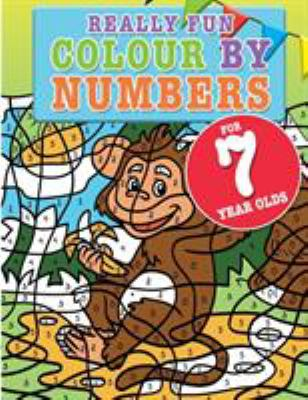Really Fun Colour By Numbers For 7 Year Olds: A fun & educational colour-by-numbers activity book for seven year old children