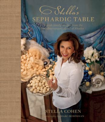 Stella's Sephardic Table: Jewish Family Recipes from the Mediterranean Island of Rhodes 9781919939674