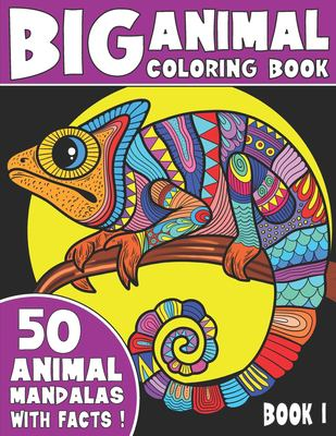 THE BIG ANIMAL COLORING BOOK: 50 Unique Animal Mandalas With Captivating Facts, Book 1