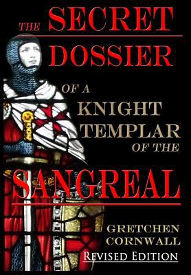 The Secret Dossier of a Knight Templar of the Sangreal: Revised Edition (Hardback)