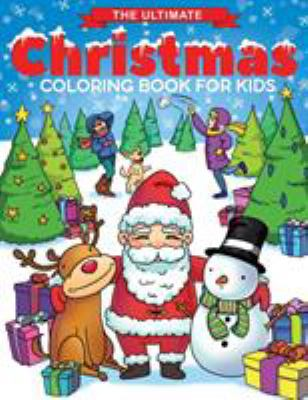 The Ultimate Christmas Coloring Book for Kids: Fun Childrens Christmas Gift or Present for Toddlers & Kids - 50 Beautiful Pages to Color with Santa Cl