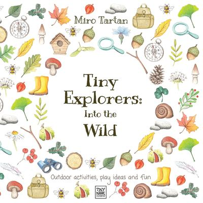 Tiny Explorers: Into the Wild: Outdoor activities, play ideas and fun