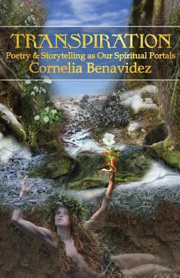 Transpiration: Poetry and Storytelling as Our Spiritual Portals