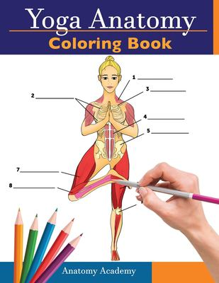 Yoga Anatomy Coloring Book: 3-in-1 Collection Set   150+ Incredibly Detailed Self-Test Beginner, Intermediate & Expert Yoga Poses Color workbook