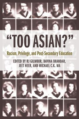 Too Asian?: Racism, Privilege, and Post-Secondary Education 9781926662787