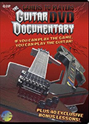 The Gamers to Players Guitar DVD Documentary: Plus 40 Bonus Lessons: The Guitar Hero/Rock Band Guitar Method