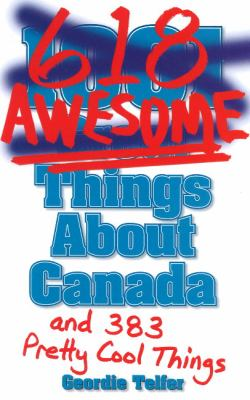 1001 (618) Awesome Things About Canada: (& 383 Pretty Cool Things) 9781926700427