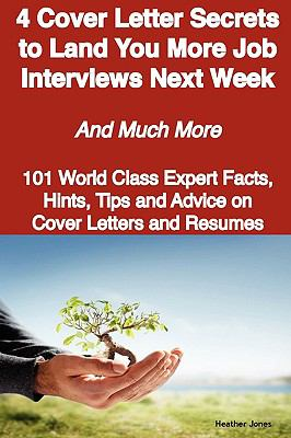 4 Cover Letter Secrets to Land You More Job Interviews Next Week - And Much More - 101 World Class Expert Facts, Hints, Tips and Advice on Cover Lette 9781921644016